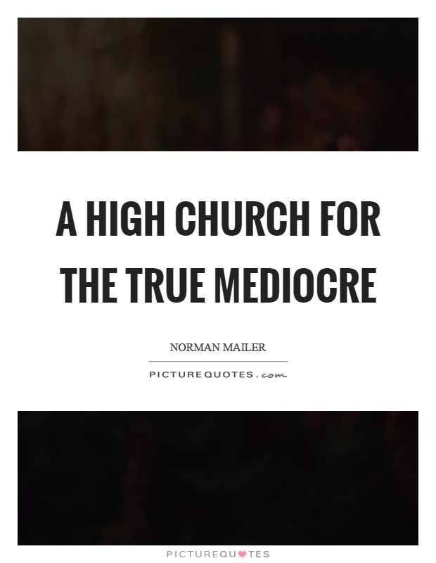 A high church for the true mediocre Picture Quote #1