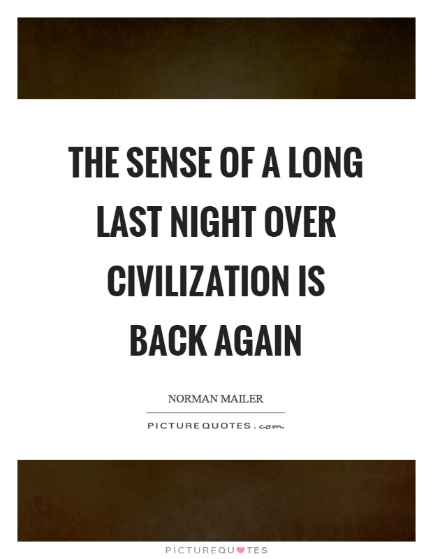 The sense of a long last night over civilization is back again Picture Quote #1