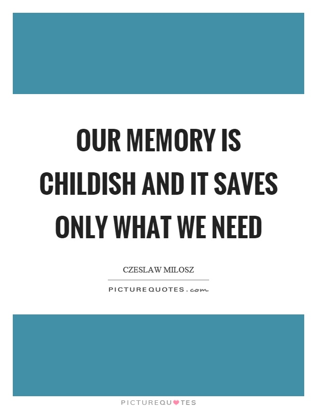 Our memory is childish and it saves only what we need Picture Quote #1