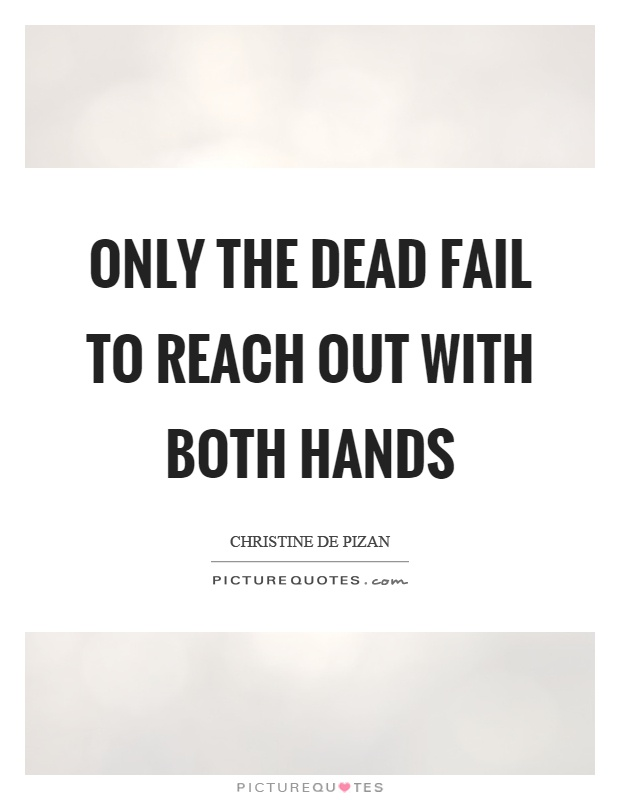 Only the dead fail to reach out with both hands Picture Quote #1