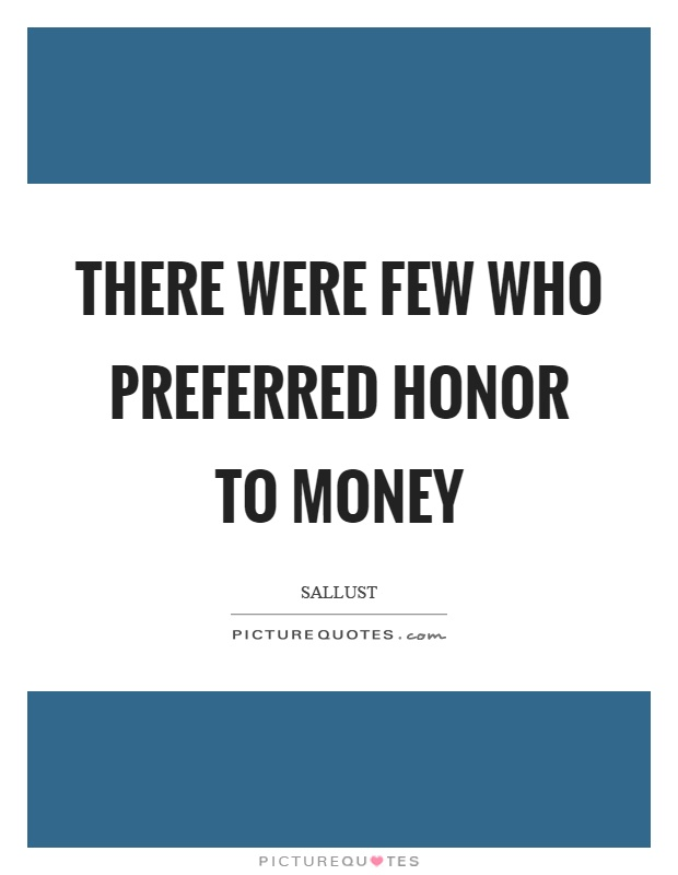 There were few who preferred honor to money Picture Quote #1
