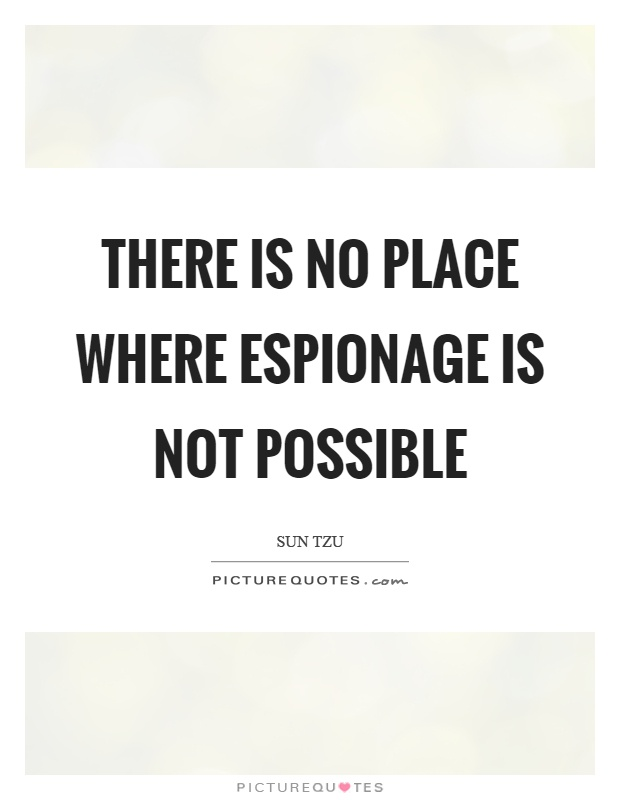There is no place where espionage is not possible Picture Quote #1