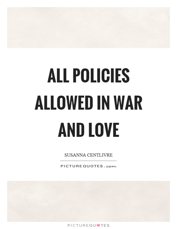 All policies allowed in war and love Picture Quote #1