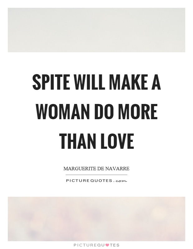 Spite will make a woman do more than love Picture Quote #1