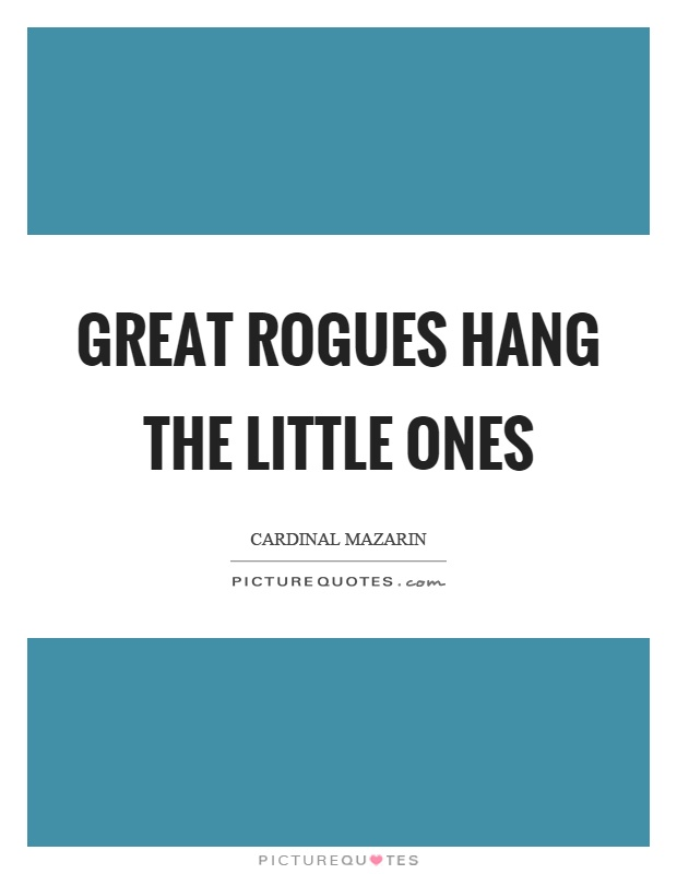 Great rogues hang the little ones Picture Quote #1