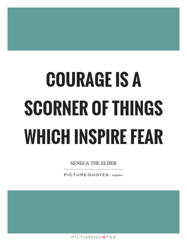 Courage is a scorner of things which inspire fear Picture Quote #1