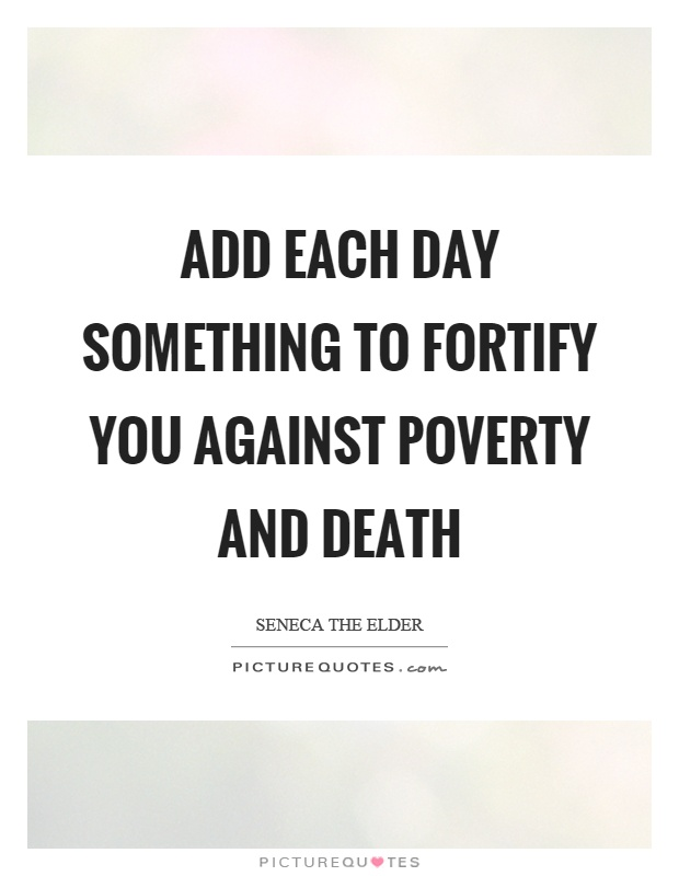 Add each day something to fortify you against poverty and death Picture Quote #1