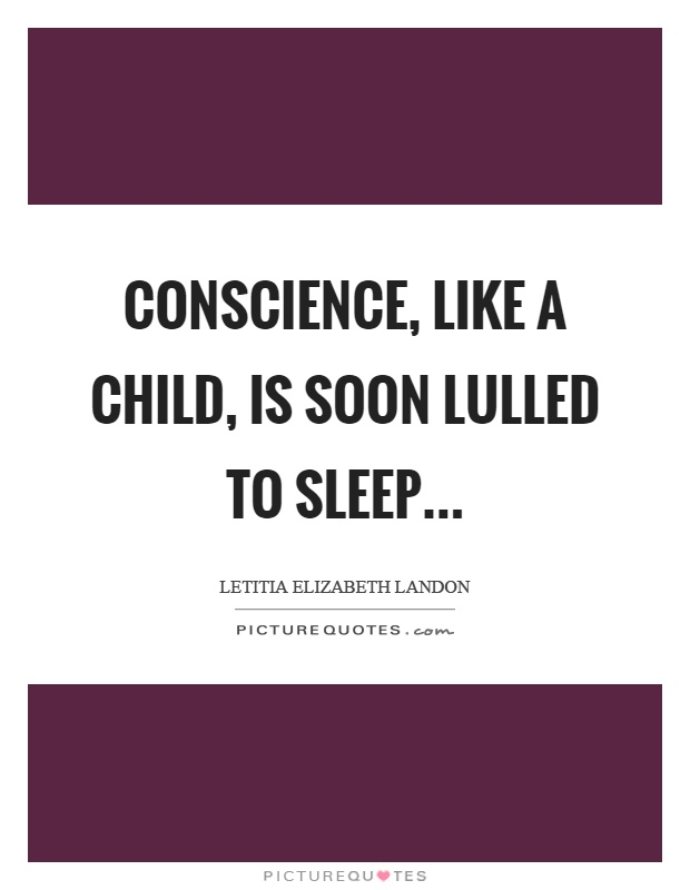 Conscience, like a child, is soon lulled to sleep Picture Quote #1