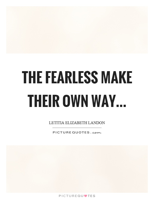 The fearless make their own way Picture Quote #1
