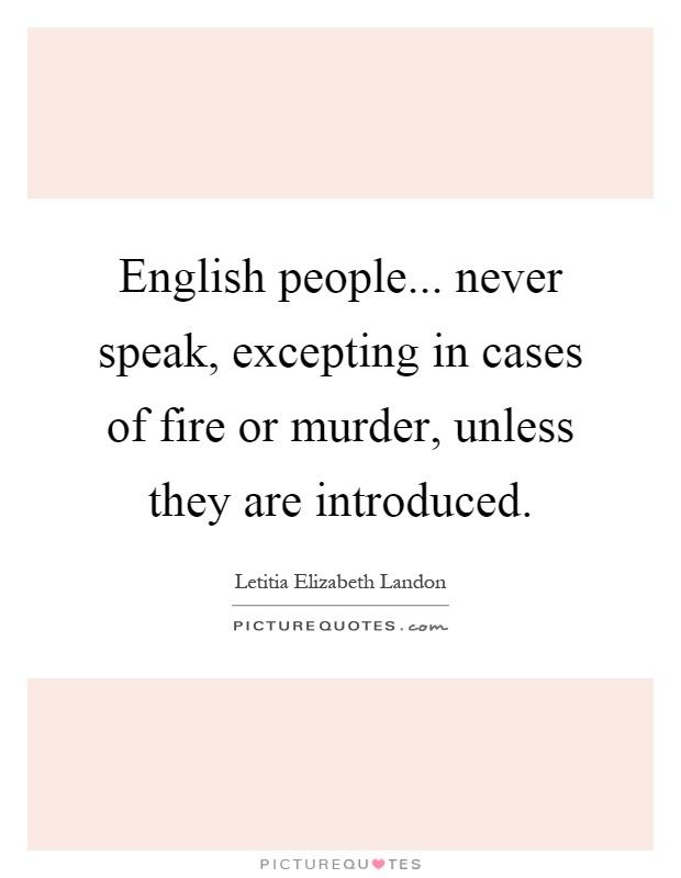 English people... never speak, excepting in cases of fire or murder, unless they are introduced Picture Quote #1
