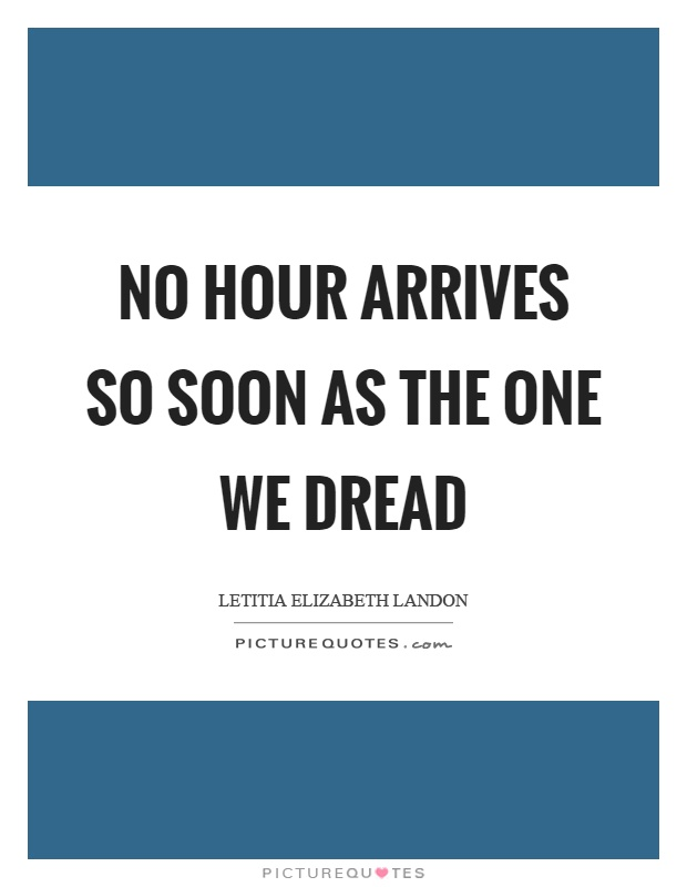 No hour arrives so soon as the one we dread Picture Quote #1