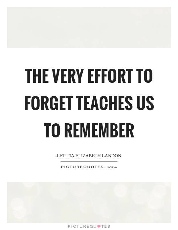 The very effort to forget teaches us to remember Picture Quote #1