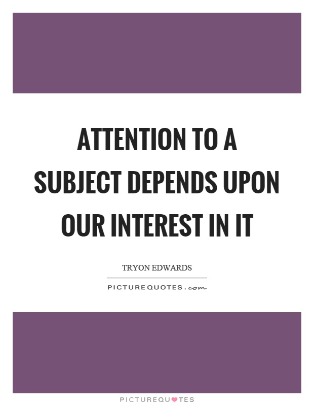 Attention to a subject depends upon our interest in it Picture Quote #1
