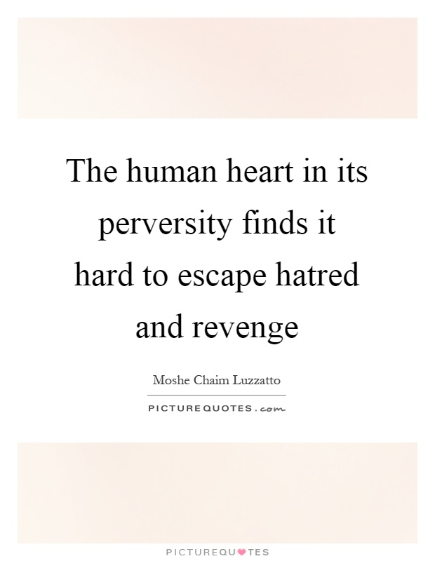 The human heart in its perversity finds it hard to escape hatred and revenge Picture Quote #1