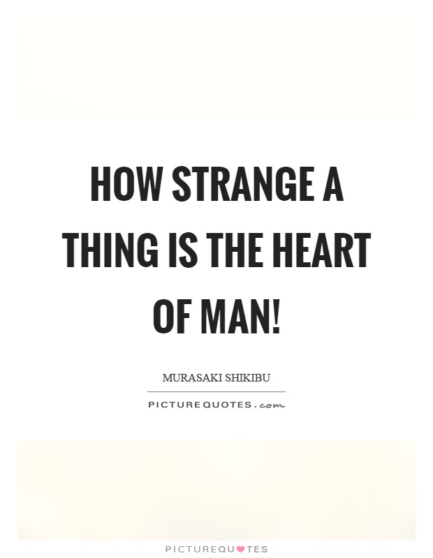 How strange a thing is the heart of man! Picture Quote #1