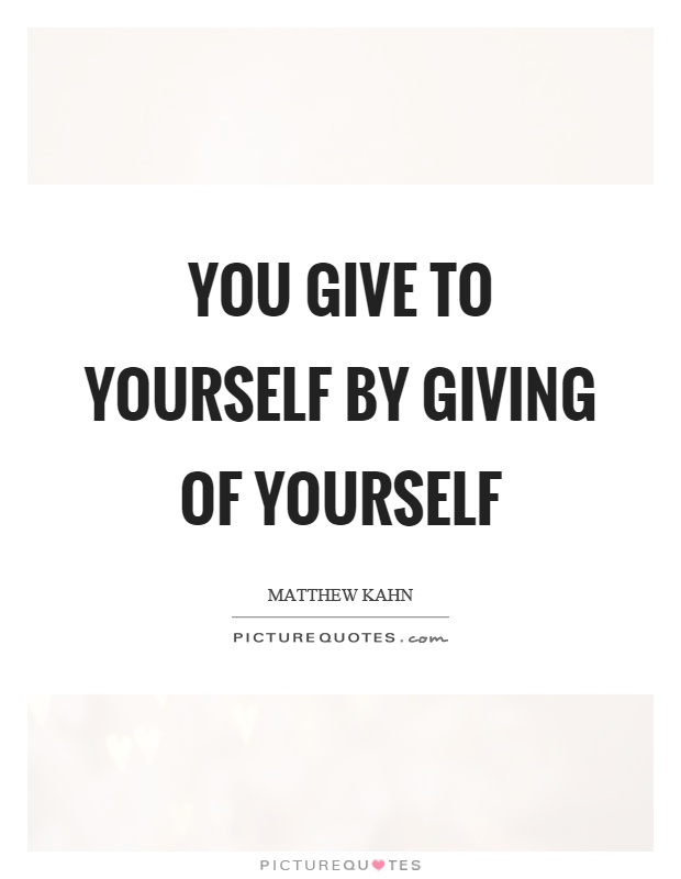 You give to yourself by giving of yourself Picture Quote #1