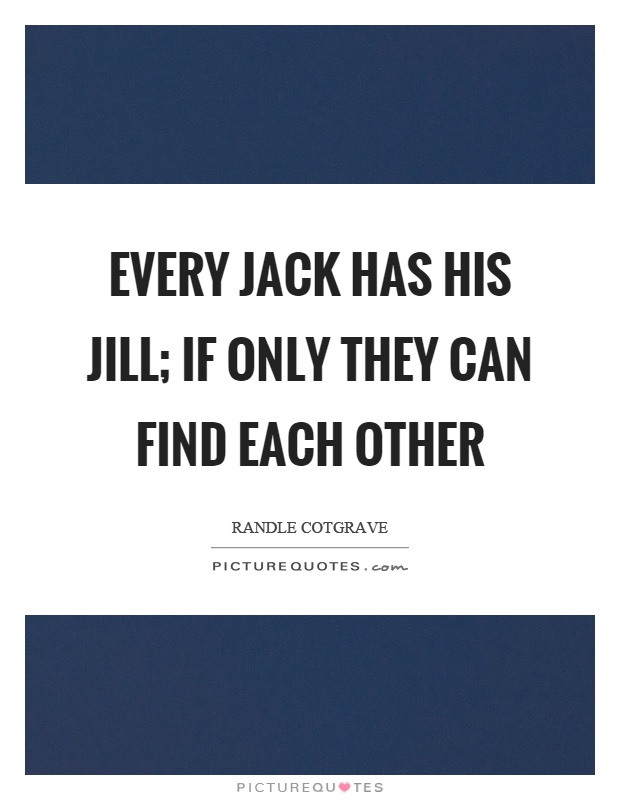 Every jack has his jill; if only they can find each other Picture Quote #1