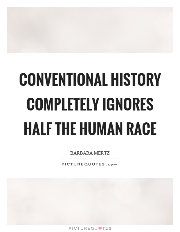 Conventional history completely ignores half the human ...