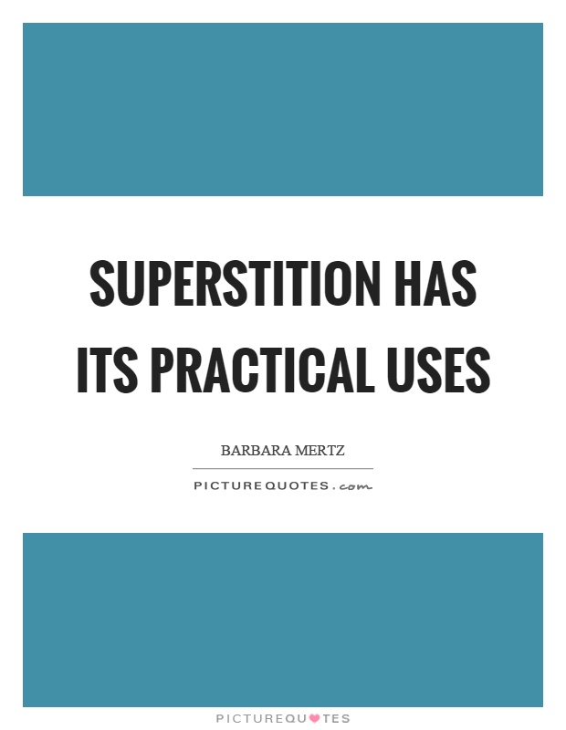 Superstition has its practical uses Picture Quote #1