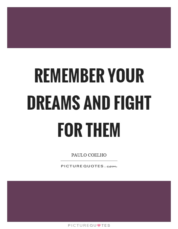 Remember your dreams and fight for them Picture Quote #1