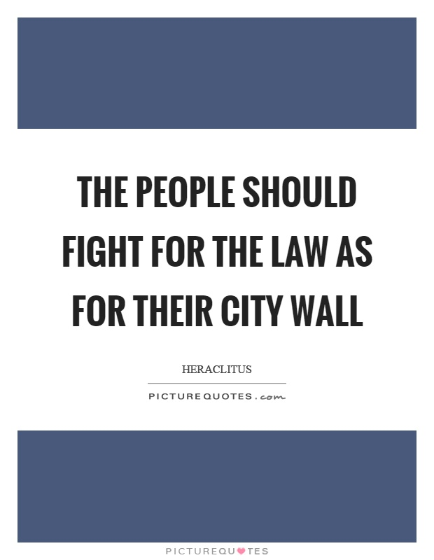 The people should fight for the law as for their city wall Picture Quote #1