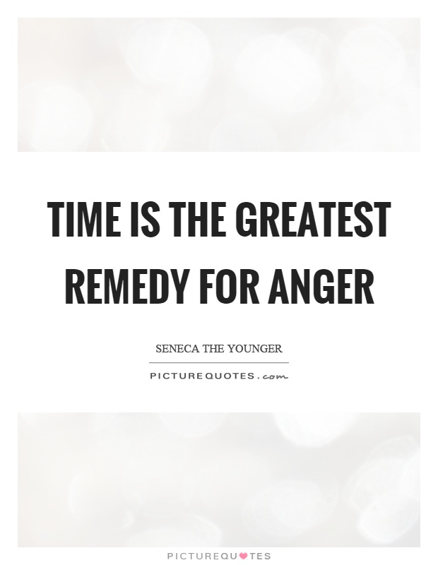 Time is the greatest remedy for anger Picture Quote #1