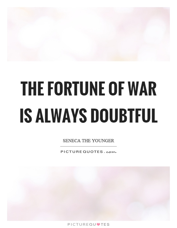 The fortune of war is always doubtful Picture Quote #1