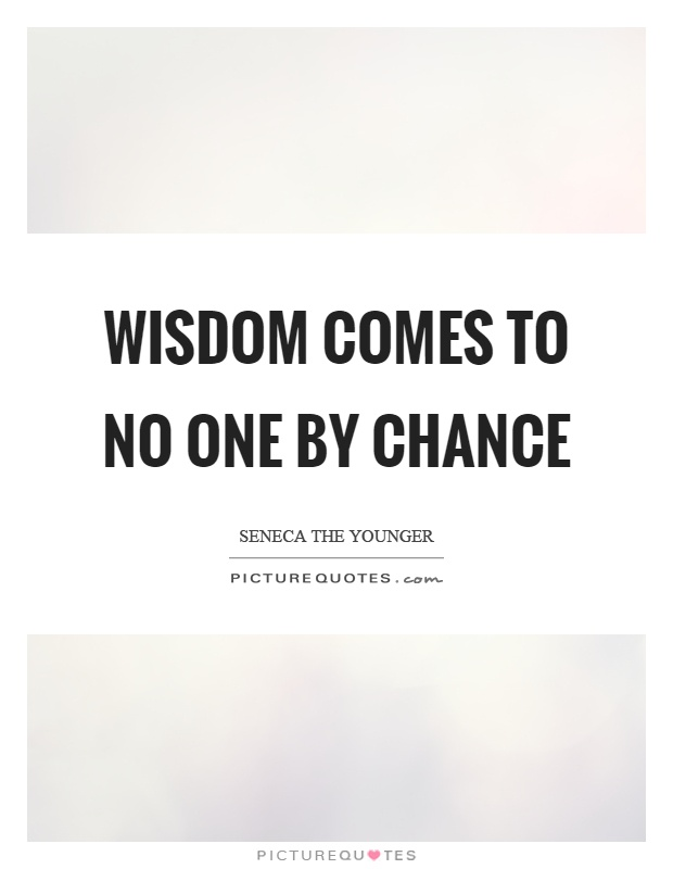 Wisdom comes to no one by chance Picture Quote #1