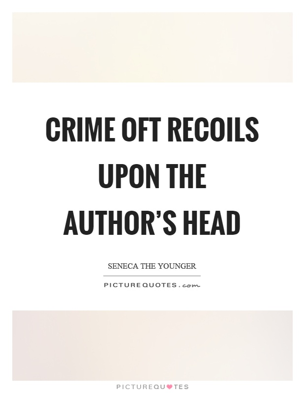 Crime oft recoils upon the author's head Picture Quote #1