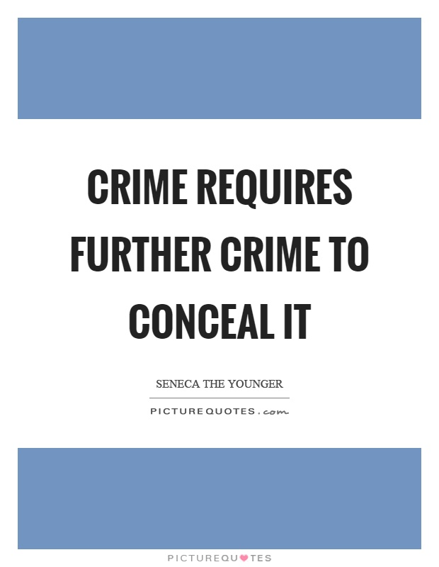 Crime requires further crime to conceal it Picture Quote #1