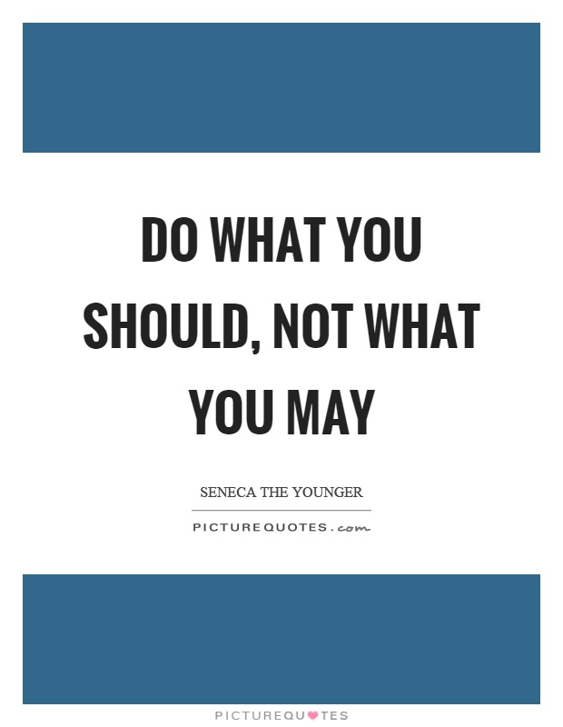 Do what you should, not what you may Picture Quote #1