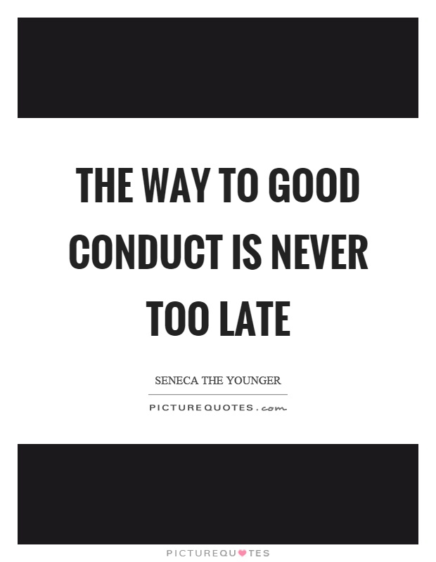The way to good conduct is never too late Picture Quote #1