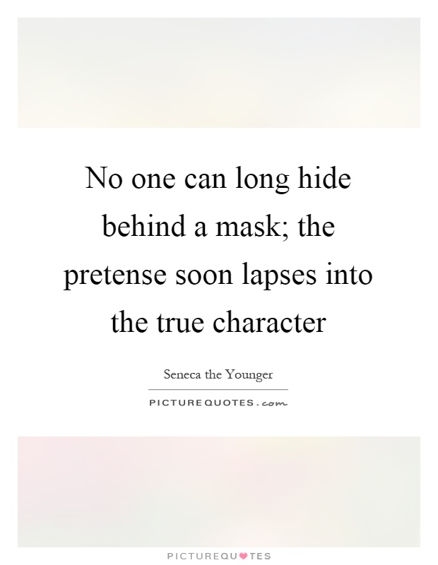 No one can long hide behind a mask; the pretense soon lapses into the true character Picture Quote #1
