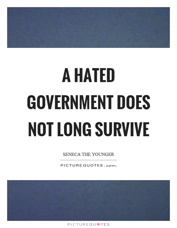 A hated government does not long survive Picture Quote #1