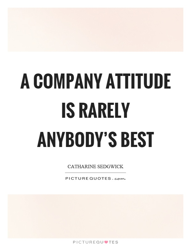 A company attitude is rarely anybody's best Picture Quote #1