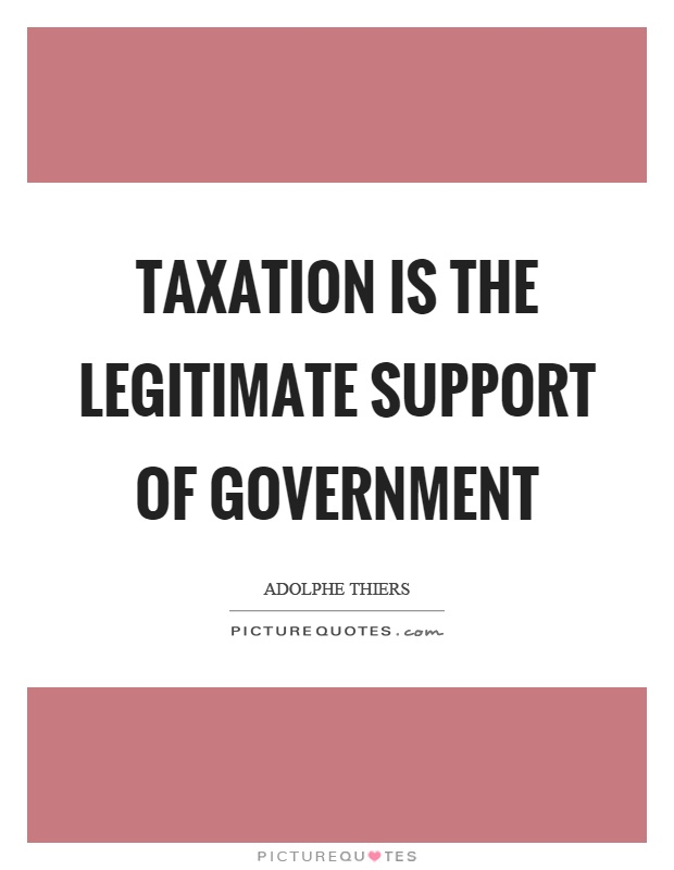 Taxation is the legitimate support of government Picture Quote #1