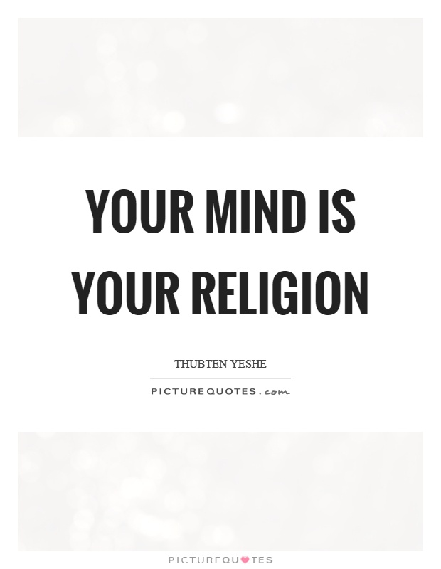 Your mind is your religion Picture Quote #1