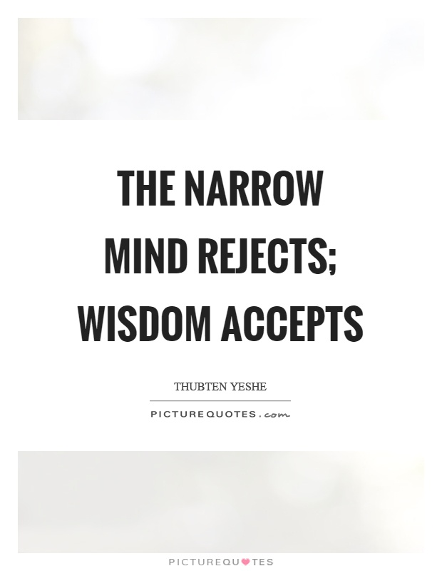 The narrow mind rejects; wisdom accepts Picture Quote #1
