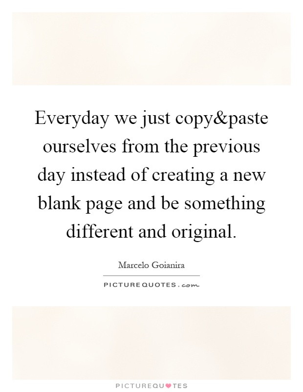Everyday we just copy Picture Quote #1