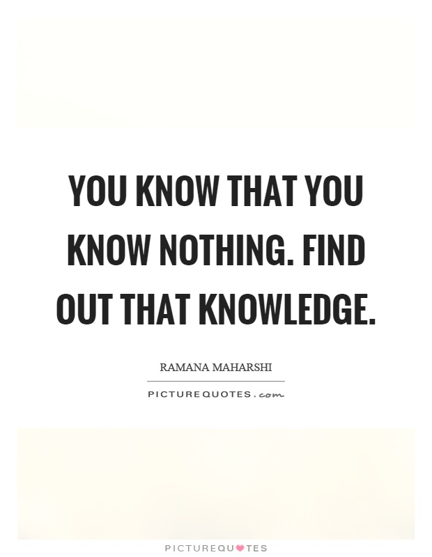 You know that you know nothing. Find out that knowledge Picture Quote #1