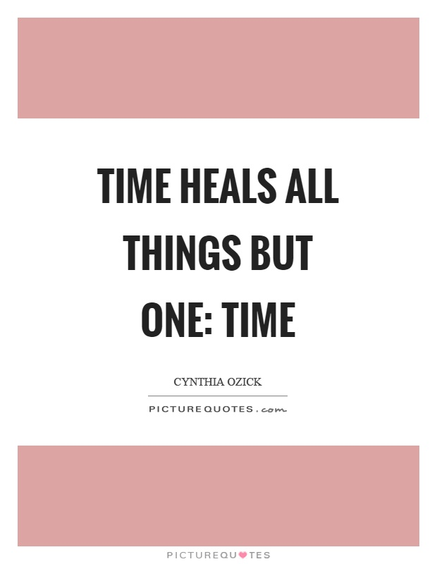 Time heals all things but one: Time Picture Quote #1