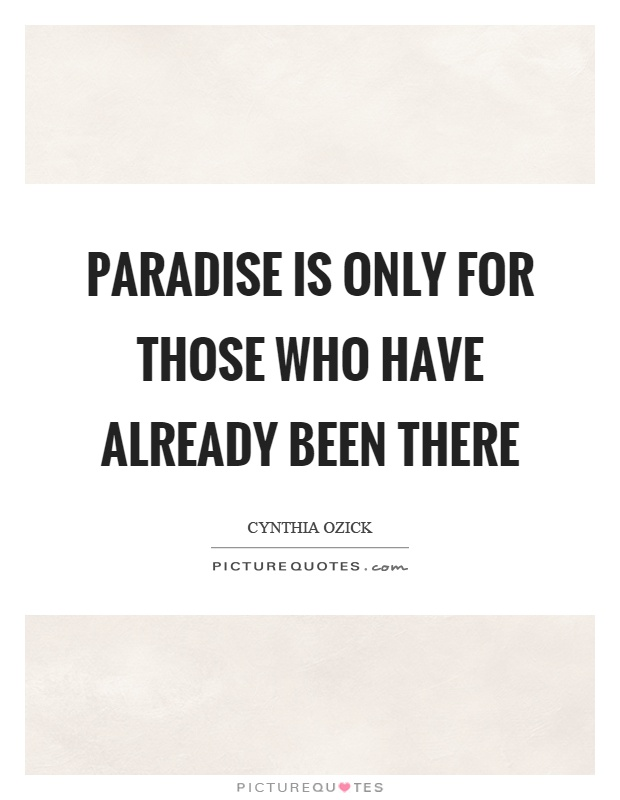Paradise is only for those who have already been there Picture Quote #1