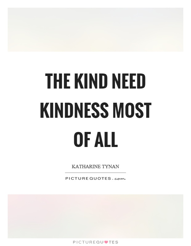 The kind need kindness most of all Picture Quote #1