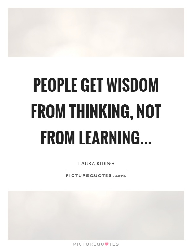 People get wisdom from thinking, not from learning Picture Quote #1