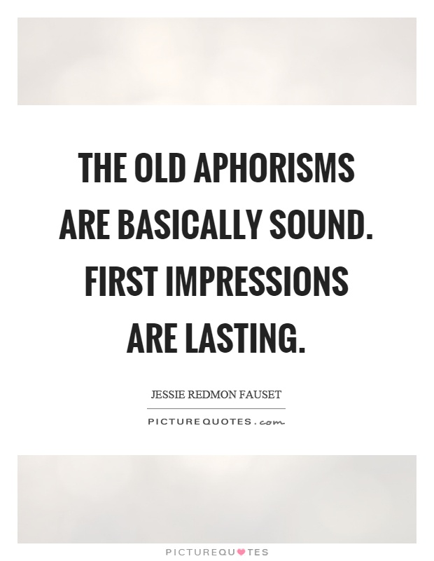 The old aphorisms are basically sound. First impressions are lasting Picture Quote #1