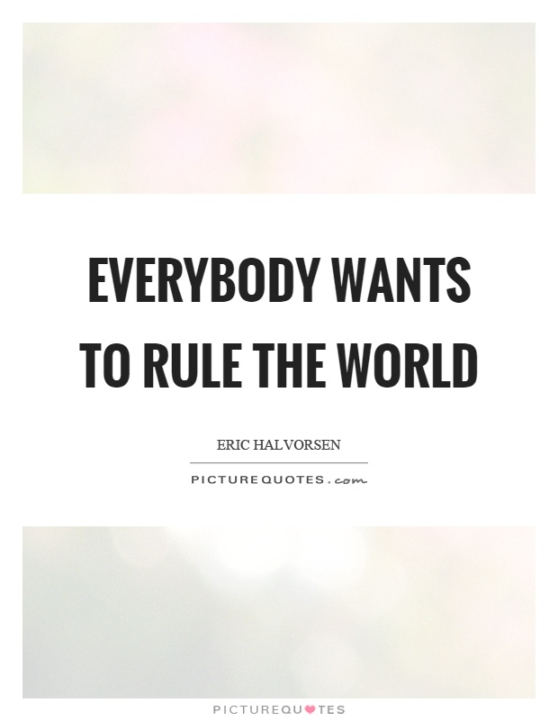Everybody wants to rule the world Picture Quote #1