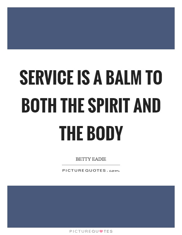 Service is a balm to both the spirit and the body Picture Quote #1