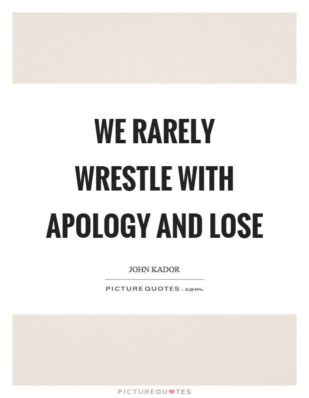 We rarely wrestle with apology and lose Picture Quote #1