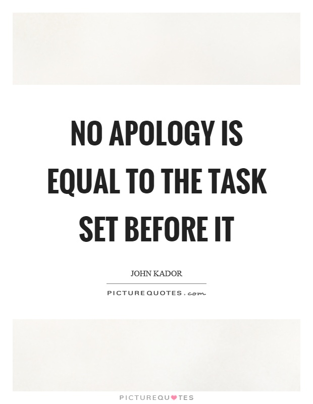 No apology is equal to the task set before it Picture Quote #1