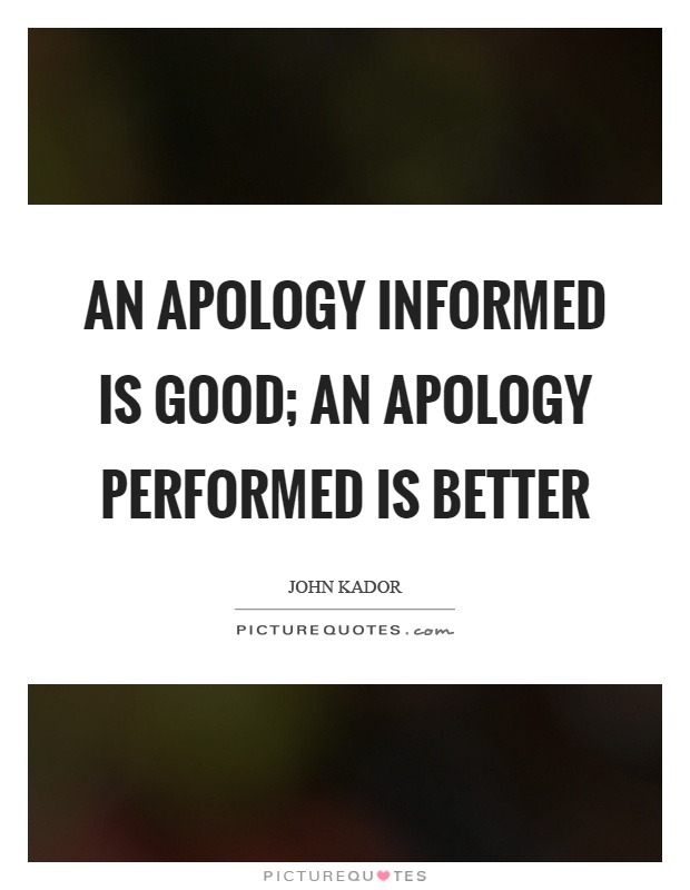 An apology informed is good; an apology performed is better Picture Quote #1